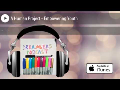 A Human Project – Empowering Youth
