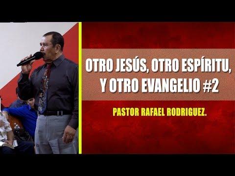 Pastor Rafael Rodriguez. Otro Jesús, Otro Espítitu, Y Otro Evangelio #2  Domingo 10am, 10 06 2019