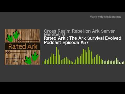 Rated Ark : The Ark Survival Evolved Podcast Episode #57