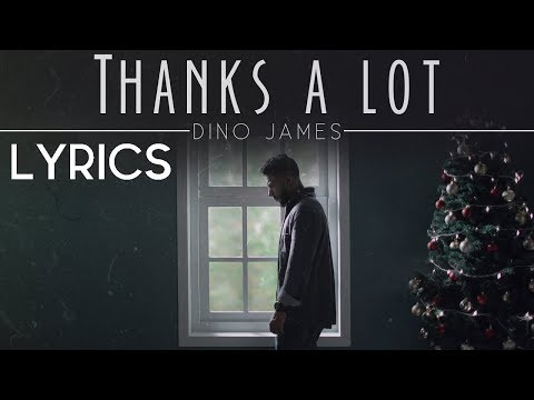 Dino James | Thanks a Lot | Lyric Video | 2017