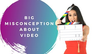 The Biggest Misconception About Video