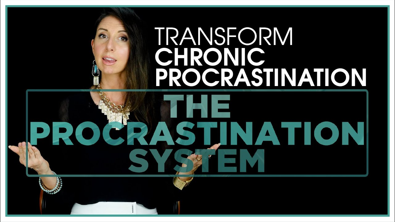 Transform Your Chronic Procrastination: The Procrastination System