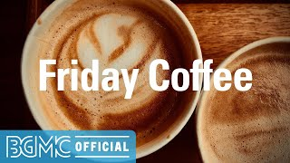 Friday Coffee: Best Coffee Shop Background Music for Studying, Work, Relax