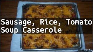 Recipe Sausage, Rice, Tomato Soup Casserole
