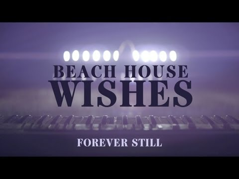 """Beach House - """"Wishes"""" - Forever Still"""