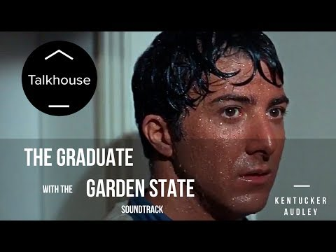 If THE GRADUATE Had the  from GARDEN STATE – Kentucker Audley