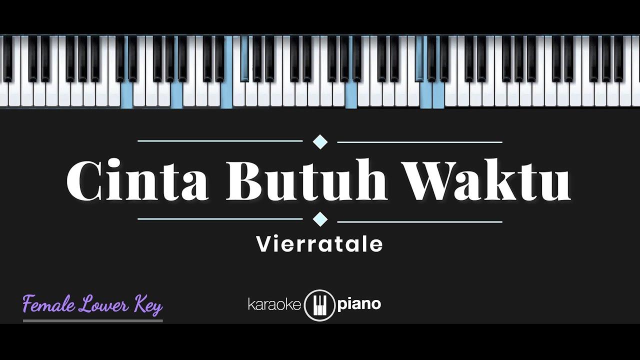 Download Cinta Butuh Waktu - Vierratale (KARAOKE PIANO - FEMALE LOWER KEY)