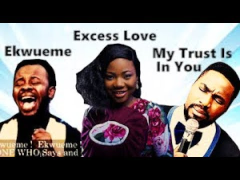 Most Popular worship songs of 2018 - Ekwueme, Excess Love & My Trust is in You