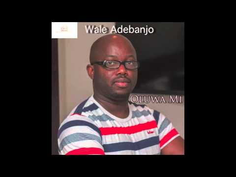 OLUWA MI MO N JADE LO - Wale Adebanjo - New Single 2016