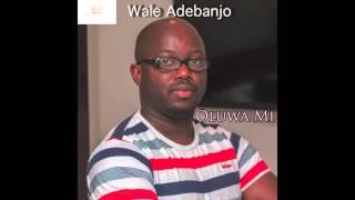 OLUWA MI MO N JADE LO - Wale Adebanjo - New Single 2016