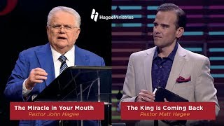 The Miracle In Your Mouth with Pastor John Hagee and The King Is Coming Back with Pastor Matt Hagee