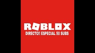 🔴SPECIAL 50 SUBS PLAYING ROBLOX