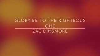 Glory Be To The Righteous One - Zac Dinsmore (Lyric Video)