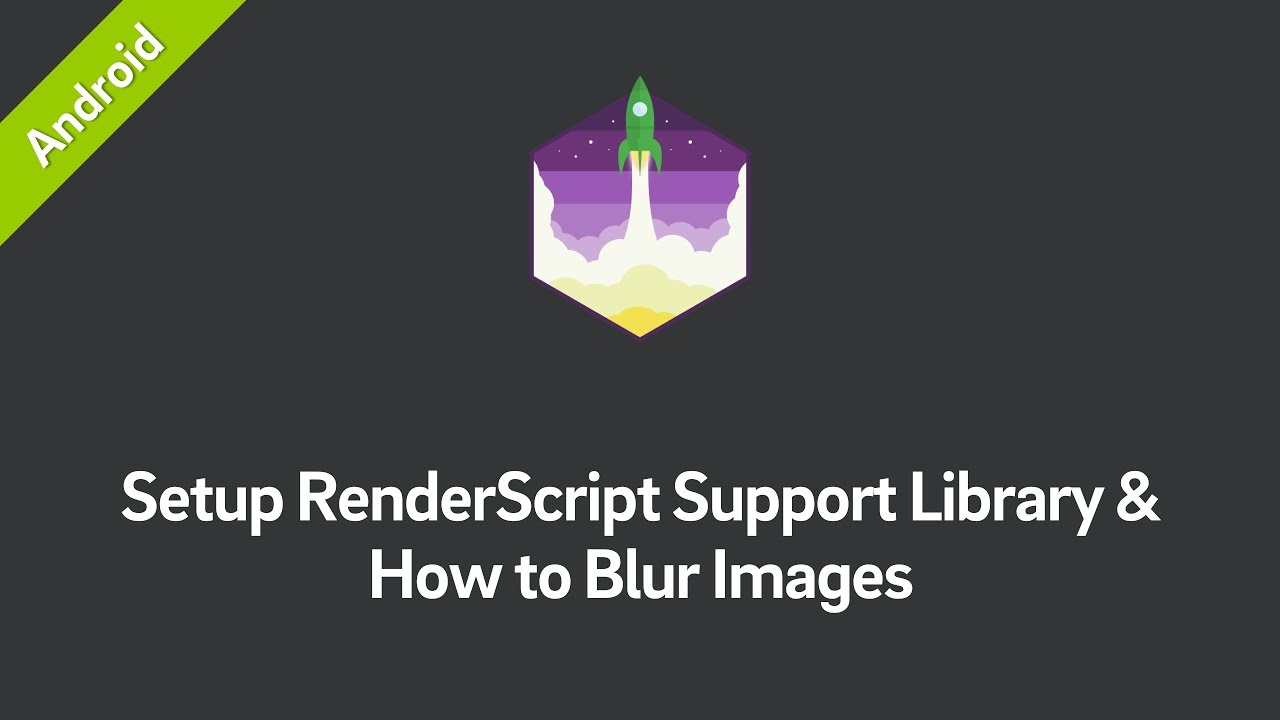How to Blur Images Efficiently with Android's RenderScript