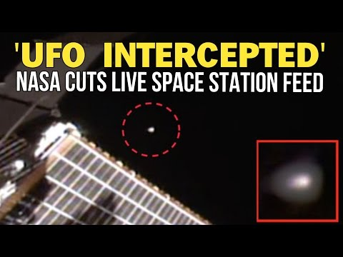 'UFO INTERCEPTED' BY SPACE STATION, NASA CUTS LIVE FEED