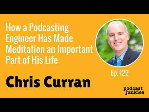 How a Podcasting Engineer Has Made Meditation an Important Part of His Life with Chris Curran