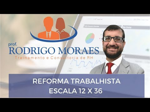 Reforma Trabalhista - Escala 12X36 Prof. Rodrigo Moraes