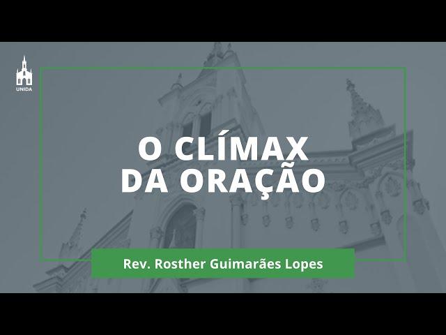 O Clímax Da Oração - Rev. Rosther Guimarães Lopes - Culto Matutino - 08/03/2020