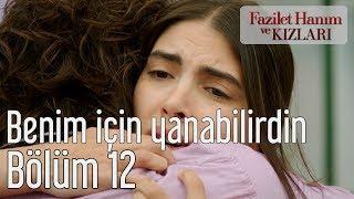Fazilet Hanım ve Kızları 12. Bölüm - Benim İçin Yanabilirdin