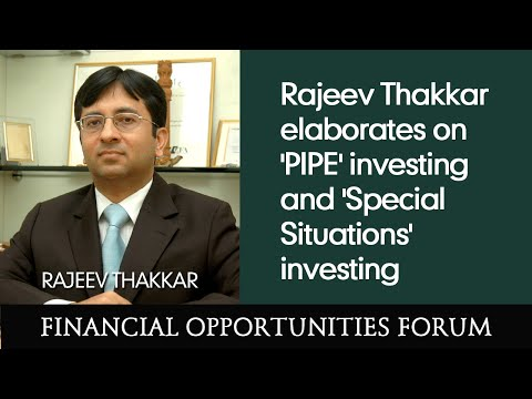 Rajeev Thakkar elaborates on 'PIPE' investing and 'Special Situations' investing