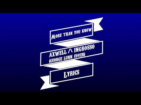 Axwell Λ Ingrosso - More Than You Know |Lyrics| (George Lunn Cover)