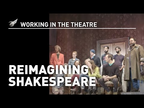 Working In The Theatre: Reimagining Shakespeare