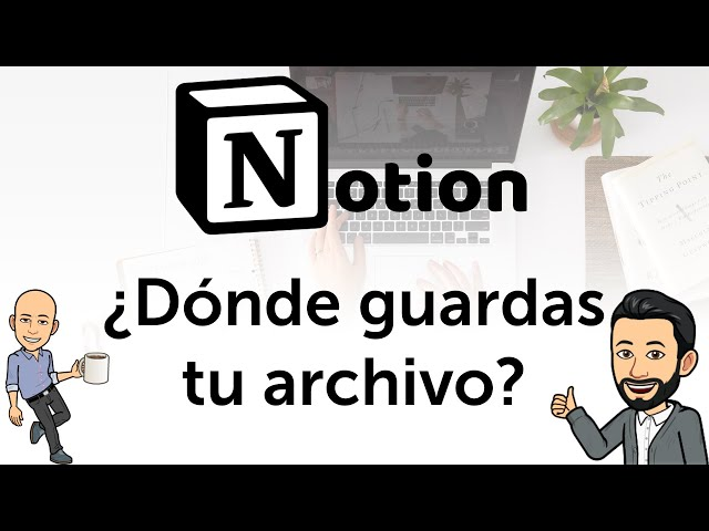 #1 Notion - ¿Dónde guardas tu archivo?