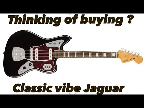 Thinking of buying a SQUIER CLASSIC VIBE JAGUAR  Watch this!! 2019