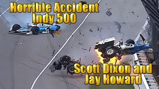 Horrible Accident in Indy 500 Scott Dixon and Jay Howard | 2017