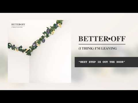 Better Off - Next Step Is Out The Door