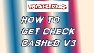 ROBLOX - How to Get Check Cashed v3 (Never Patched) [Intro - Version 2]
