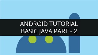 Android Tutorial Java-Basic Java(Part-2)