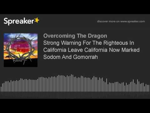 Strong Warning For The Righteous In California Leave California Now! New Name Sodom And Gomorrah
