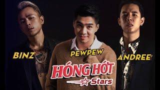 [FULLSHOW] BINZ x ANDREE x PEWPEW 2/7 | HÓNG HỚT STARS | HÓNG HỚT SHOWBIZ