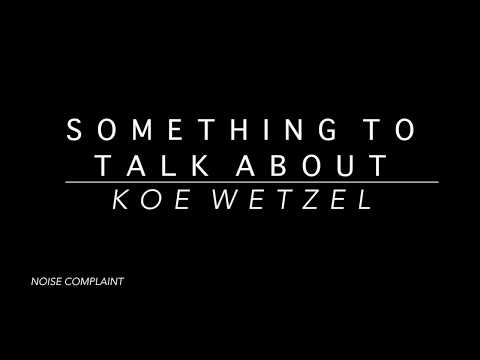 Koe Wetzel - Something to Talk About (Lyrics)