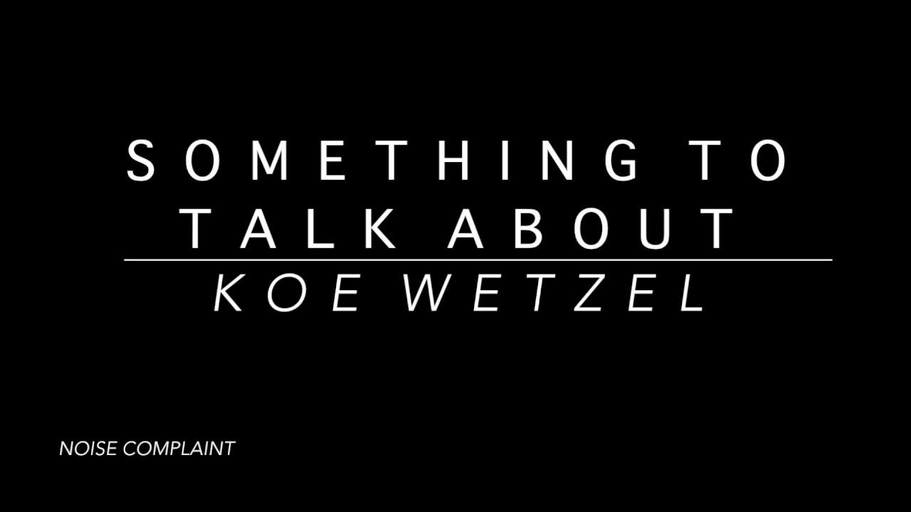 Koe Wetzel - Something to Talk About (Lyrics)