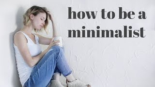 BEGINNER'S GUIDE TO MINIMALISM | How To Start & Succeed