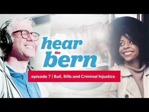 Hear the Bern Episode 7: Bail, Bills, and Criminal Injustice (w/ Lara Bazelon and Akeem Browder)