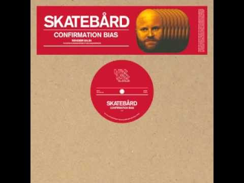 Skatebård - Confirmation Bias (13:41)