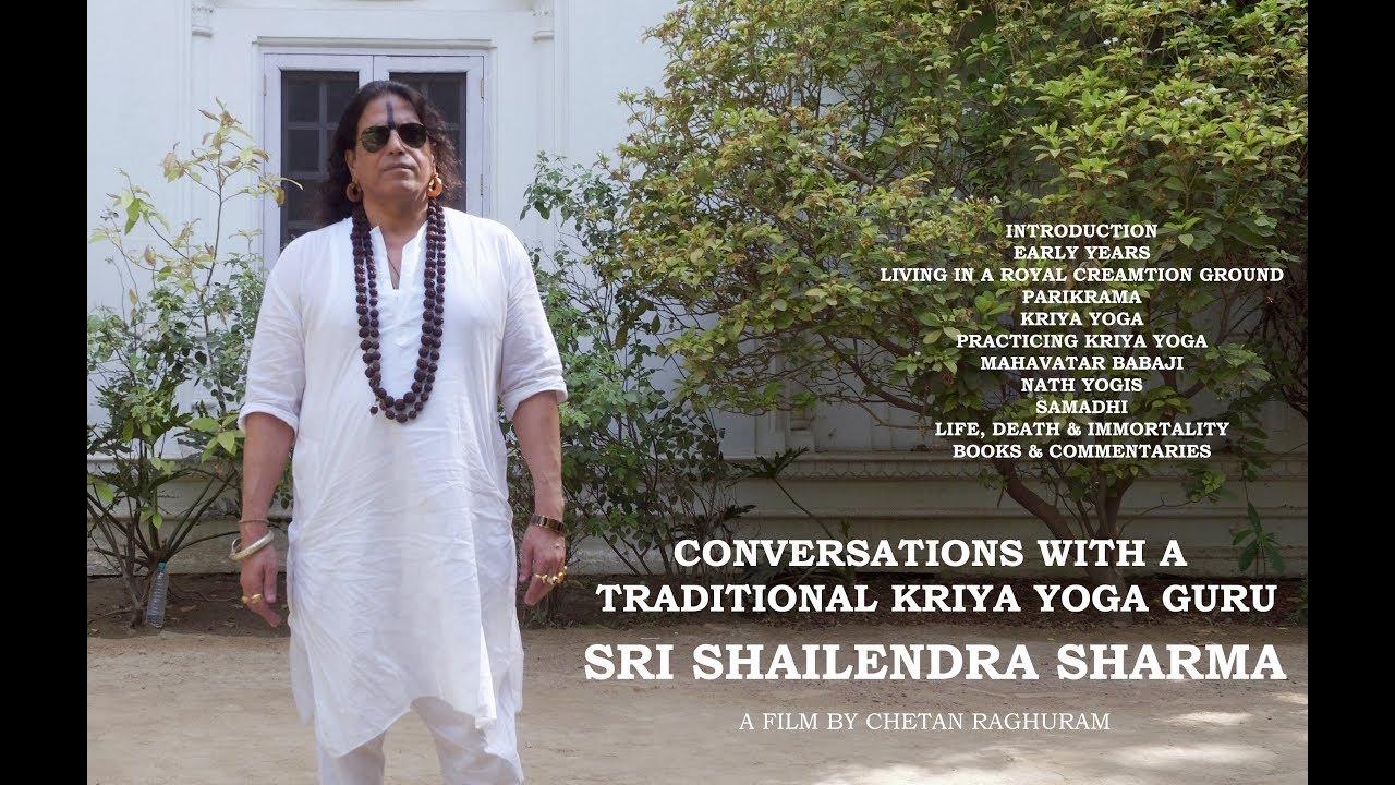 Conversations With a Traditional Kriya Yoga Guru - Sri Shailendra Sharma. A film by Chetan Raghuram