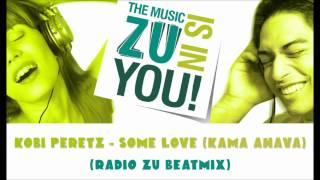 Download Lagu Kobi Peretz - Some Love (Kama Ahava) (Radio ZU Beatmix) + DOWNLOAD mp3