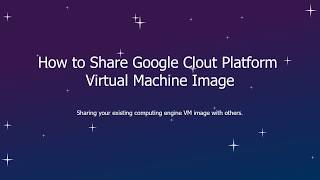 Share Google Cloud Platform Compute Engine VM Image with Others