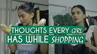 Thoughts EVERY Girl Has While Shopping! | Komal Pandey