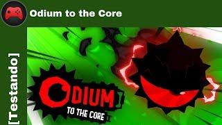 [Testando] Odium to the Core