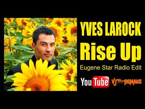 YVES LAROCK - Rise Up (Eugene Star Video Edit) 2016