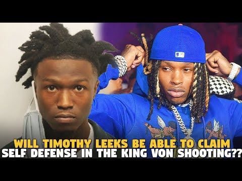 Will Timothy Leeks Be Able To Claim Self Defense in the King Von Sh00ting???