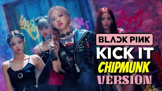 BLACKPINK - 'Kick It' (Chipmunk Version)