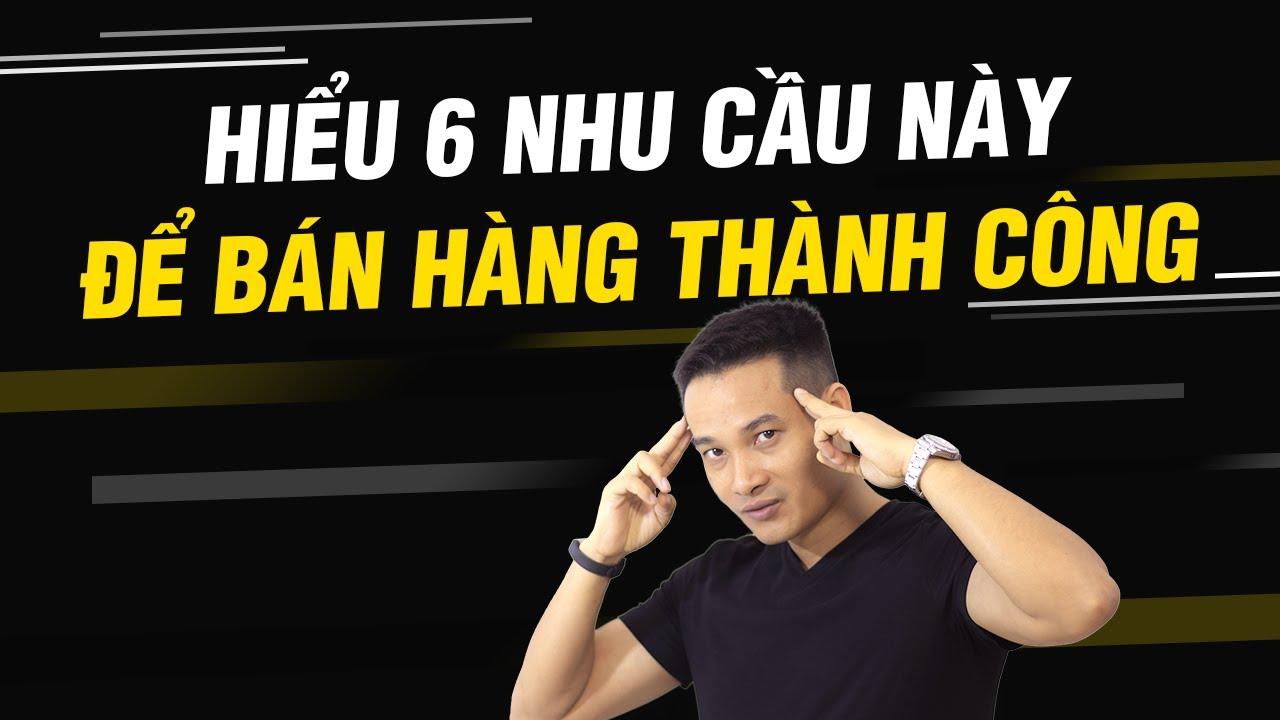 KHAI THÁC 6 NHU CẦU CỦA KHÁCH HÀNG  | Chuyện Khởi Nghiệp | Thai Pham