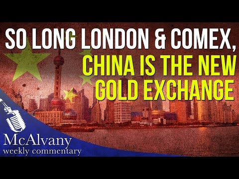 So long London & COMEX, China is the new Gold Exchange | McAlvany Commentary 2016