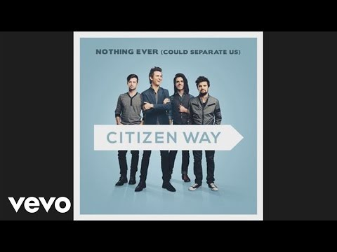 Citizen Way - Nothing Ever (Could Separate Us)